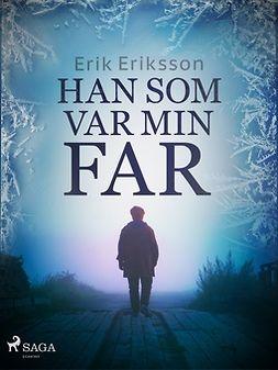 Eriksson, Erik - Han som var min far, e-bok