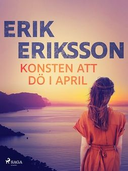 Eriksson, Erik - Konsten att dö i april, ebook
