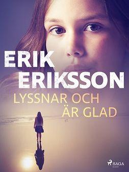 Eriksson, Erik - Lyssnar och är glad, ebook