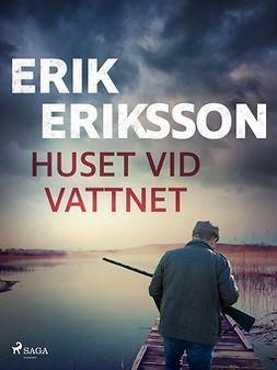 Eriksson, Erik - Huset vid vattnet, ebook