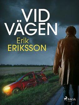Eriksson, Erik - Vid vägen, ebook