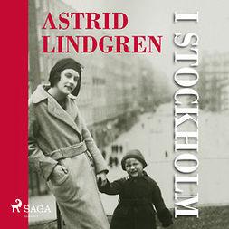 Johansson, Anna-Karin - Astrid Lindgren i Stockholm, audiobook
