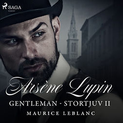 Leblanc, Maurice - Arsène Lupin: Gentleman - Stortjuv II, audiobook