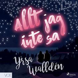 Walldén, Yrsa - Allt jag inte sa, audiobook