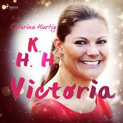 Hurtig, Catarina - HKH Victoria - ett personligt porträtt, audiobook