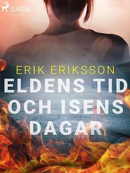 Eriksson, Erik - Eldens tid och isens dagar, ebook