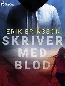 Eriksson, Erik - Skriver med blod, ebook