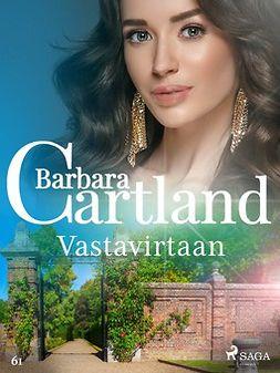 Cartland, Barbara - Vastavirtaan, e-kirja
