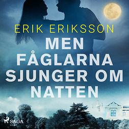 Eriksson, Erik - Men fåglarna sjunger om natten, audiobook