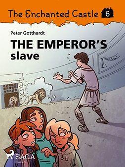 Gotthardt, Peter - The Enchanted Castle 6 - The Emperor s Slave, ebook
