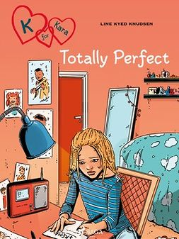 Knudsen, Line Kyed - K for Kara 16: Totally Perfect, ebook