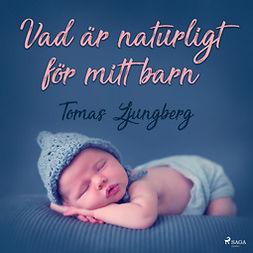 Ljungberg, Tomas - Vad är naturligt för mitt barn, audiobook