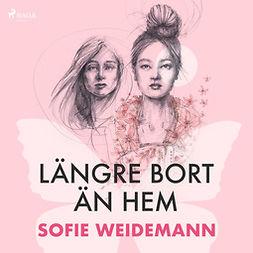 Weidemann, Sofie - Längre bort än hem, audiobook