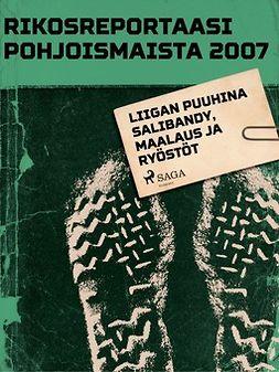 - Rikosreportaasi Pohjoismaista 2007: Liigan puuhina salibandy, maalaus ja ryöstöt, ebook