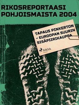 - Rikosreportaasi pohjoismaista 2004: Tapaus Pinkerton - Euroopan suurin sisäpiirikauppa, e-bok