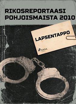 - Rikosreportaasi pohjoismaista 2010: Lapsentappo, ebook