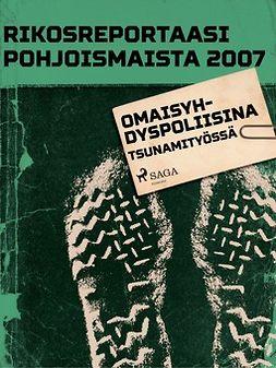 - Rikosreportaasi Pohjoismaista 2007: Omaisyhdyspoliisina tsunamityössä, e-kirja