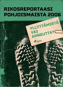 - Rikosreportaasi pohjoismaista 2006: Yllyttämistä vai ahneutta?, e-kirja