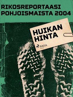 - Rikosreportaasi Pohjoismaista 2004: Huikan hinta, e-kirja