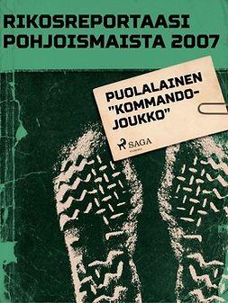 """- Rikosreportaasi Pohjoismaista 2007: Puolalainen """"kommandojoukko"""", e-kirja"""