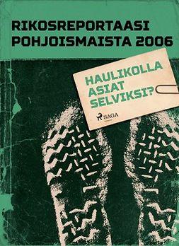 - Rikosreportaasi Pohjoismaista 2006: Haulikolla asiat selviksi?, e-kirja