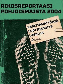 - Rikosreportaasi pohjoismaista 2004: Käsittämättömiä luottokorttilaskuja, e-kirja