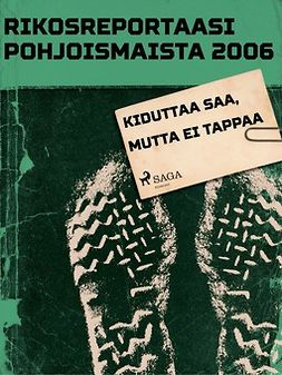 - Rikosreportaasi Pohjoismaista 2006: Kiduttaa saa, mutta ei tappaa, ebook