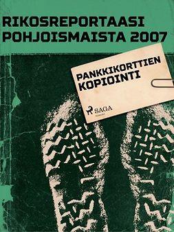 - Rikosreportaasi Pohjoismaista 2007: Pankkikorttien kopiointi, e-bok