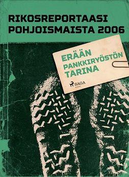 - Rikosreportaasi Pohjoismaista 2006: Erään pankkiryöstön tarina, e-kirja