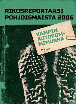 - Rikosreportaasi Pohjoismaista 2006: Kampin autopommimurha, ebook