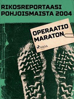 - Rikosreportaasi pohjoismaista 2004: Operaatio maraton, ebook