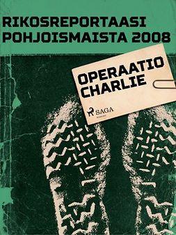 - Rikosreportaasi Pohjoismaista 2008: Operaatio Charlie, e-kirja