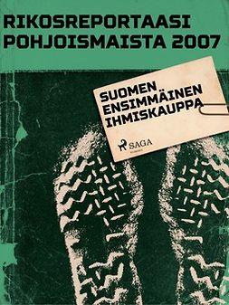 - Rikosreportaasi Pohjoismaista 2007: Suomen ensimmäinen ihmiskauppa, e-bok