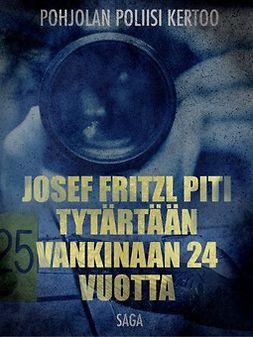 - Josef Fritzl piti tytärtään vankinaan 24 vuotta, e-kirja