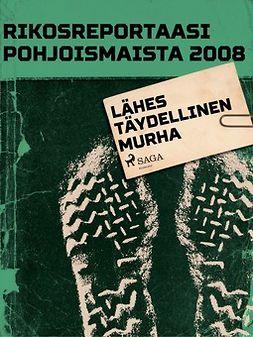 - Rikosreportaasi Pohjoismaista 2008: Lähes täydellinen murha, e-kirja