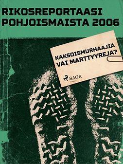 - Rikosreportaasi Pohjoismaista 2006: Kaksoismurhaajia vai marttyyreja?, e-kirja