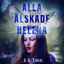Timm, K.H. - Alla älskade Helena, audiobook