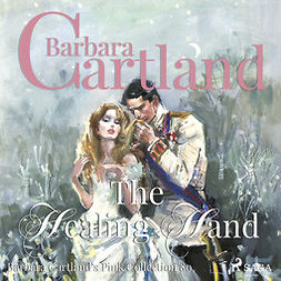Cartland, Barbara - The Healing Hand (Barbara Cartland s Pink Collection 80), audiobook