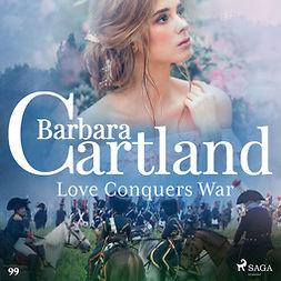 Cartland, Barbara - Love Conquers War (Barbara Cartland's Pink Collection 99), audiobook