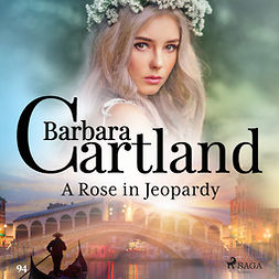 Cartland, Barbara - A Rose in Jeopardy (Barbara Cartland's Pink Collection 100), audiobook