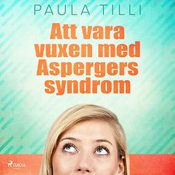 Tilli, Paula - Att vara vuxen med Aspergers syndrom, audiobook