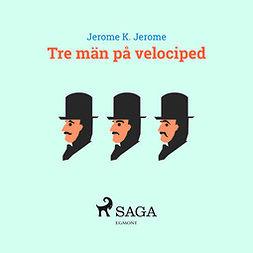 Jerome, Jerome K - Tre män på velociped, e-kirja