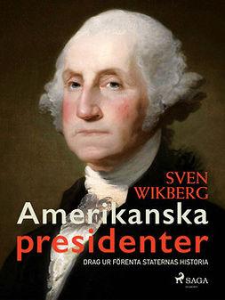 Wikberg, Sven - Amerikanska presidenter : drag ur Förenta staternas historia, ebook