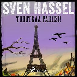 Hassel, Sven - Tuhotkaa Pariisi!, äänikirja