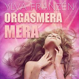 Franzén, Ylva - Orgasmera mera, audiobook
