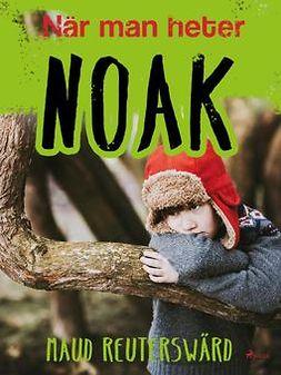 Reuterswärd, Maud - När man heter Noak, e-bok