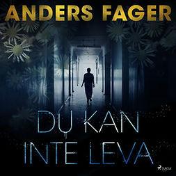 Fager, Anders - Du kan inte leva, audiobook