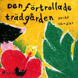 Wendler, Heike - Den förtrollade trädgården, audiobook
