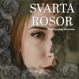 Johansson, Ewa Christina - Svarta rosor, audiobook