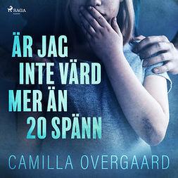 Overgaard, Camilla - Är jag inte värd mer än 20 spänn, äänikirja